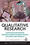 Qualitative Research: Good Decision Making Through Understanding People, Cultures and Markets (Market Research in Practice)