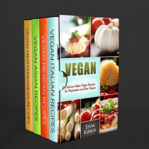 Ethnic Vegan Box Set 4 in 1: Dairy Free Vegan Italian, Vegan Mexican, Vegan Asian and Vegan Mediterranean Recipes for an Amazing Raw Vegan Lifestyle by Sam Kuma
