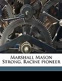 Marshall Mason Strong, Racine Pioneer, , 1149922931