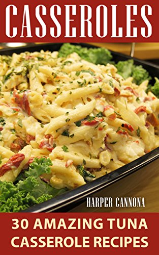 Casseroles: 30 Amazing Tuna Casserole Recipes by [Cannon, Harper ]
