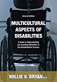 Multicultural aspects of Disabilities : A Guide to Understanding and Assisting Minorities in the Rehabilitation Process (2nd Ed. ), Bryan, Willie V., 0398077096