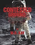 Contested Ground: the Historical Debate over NASA's Mission, W. Kay, 1478241616