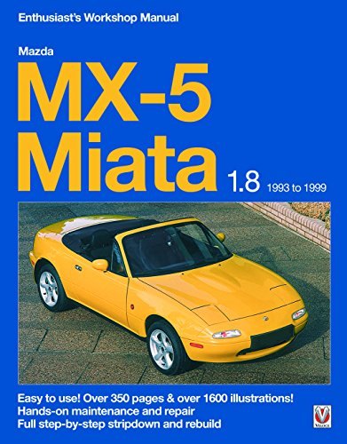 Mazda MX-5 Miata 1.8 1993 to 1999: Easy to use! Over 350 pages & over 1600 illustrations! (Enthusiast's Workshop ()