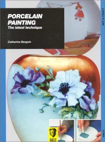 Porcelain Painting: The Latest Techniques by Catherine Bergoin (2000-01-02) -