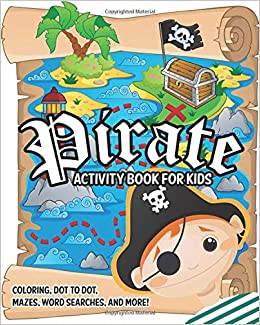 Pirate Activity Book for Kids: Features Coloring Pages, Dot ...