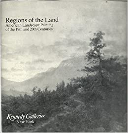 Regions Of The Land American Landscape Paintings Of The 19th And 20th Centuries Kennedy Galleries Amazon Com Books