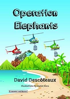 Operation Elephants (Economics and finance for kids Book 1) by [Descoteaux, David]