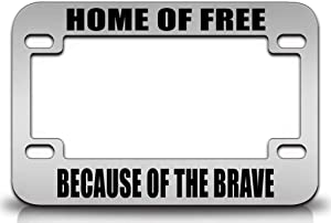 Custom Brother - Home of Free Because of The Brave Patriotic United States Metal Motorcycle License Frame s54