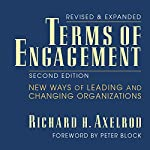 Terms of Engagement: New Ways of Leading and Changing Organizations   Richard H. Axelrod