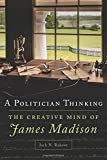 img - for A Politician Thinking: The Creative Mind of James Madison (The Julian J. Rothbaum Distinguished Lecture Series) book / textbook / text book