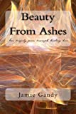 Beauty from Ashes, Jamie Gandy, 1477640533