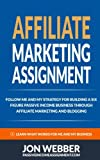 img - for Affiliate Marketing Assignment: Home Based Business: Follow Me And My Strategy For Building A Six Figure Passive Income Business (Passive Income ... For Beginners, Make Money From Home) book / textbook / text book