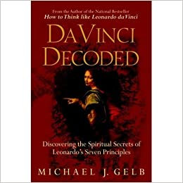 Da vinci decoded discovering the spiritual secrets of leonardos da vinci decoded discovering the spiritual secrets of leonardos seven principles michael j gelb 9780385339391 amazon books malvernweather Gallery