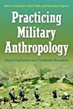 Practicing Military Anthropology: Beyond Expectations and Traditional Boundaries