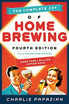 The Complete Joy of Homebrewing: Fully Revised and Updated by [Papazian, Charlie]