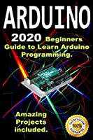 Arduino: 2020 Beginners Guide to Learn Arduino Programming Front Cover