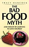 The Bad Food Myth, Tracy Hancock, 1449080413