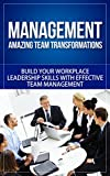 img - for Management: Amazing Team Transformations - Build Your Workplace Leadership Skills with Effective Team Management (management, management skills, management management books, time management) book / textbook / text book