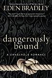 Dangerously Bound (A Dangerous Romance)