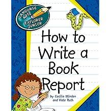 How to Write a Book Report (Explorer Junior Library: How to Write)