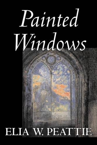 Painted Windows by Elia W. Peattie, Fiction, Classics, Literary, Romance, Historical pdf epub