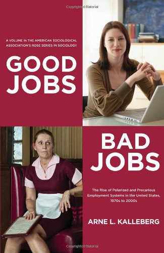 Good Jobs, Bad Jobs: The Rise of Polarized and Precarious Employment Systems in the United States, 1970s-2000s (American