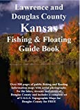Douglas County Kansas Fishing & Floating Guide Book: Complete fishing and floating information for Douglas County Kansas (Kansas Fishing & Floating Guide Books)