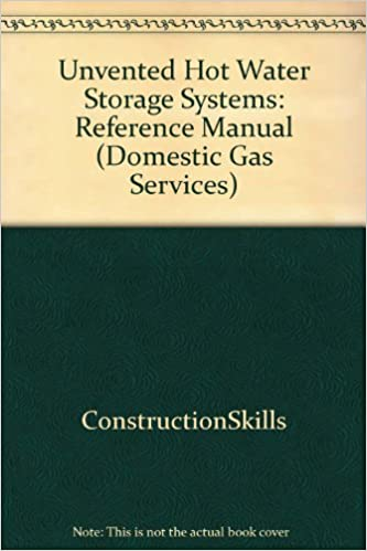 Unvented Hot Water Storage Systems: Reference Manual (Domestic Gas ...