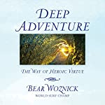 Deep Adventure: The Way of Heroic Virtue | Bear Woznick