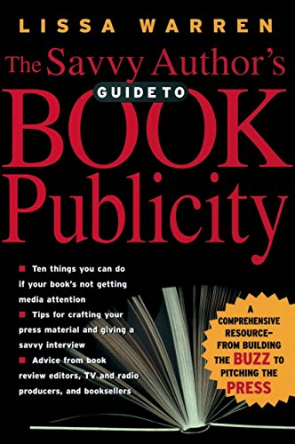 767fcfc33 The Savvy Author's Guide To Book Publicity: A Comprehensive Resource --  from Building the