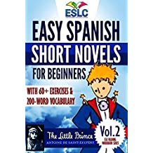 "Easy Spanish Short Novels for Beginners With 60+ Exercises & 200-Word Vocabulary ""The Little Prince"" by Antoine de Saint Exupéry (ESLC Reading Workbook Series) (Spanish Edition)"
