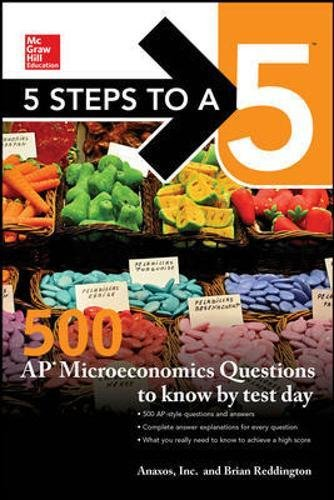 5 Steps to a 5: 500 AP Microeconomics Questions to Know by Test Day, Second Edition
