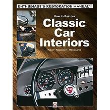 How to Restore Classic Car Interiors: Repair * Restoration * Maintenance (Enthusiast's Restoration Manual)