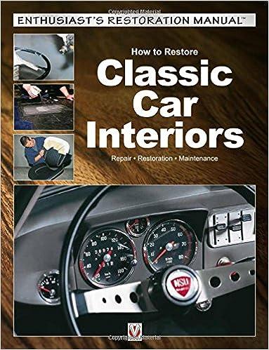 How To Restore Classic Car Interiors Repair Restoration