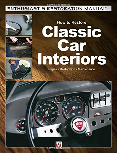 ic Car Interiors: Repair * Restoration * Maintenance (Enthusiast's Restoration Manual) (Enthusiasts Restoration Manual)