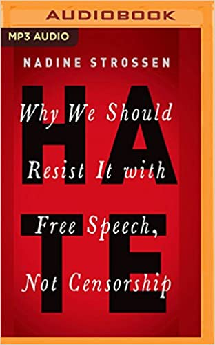 HATE: Why We Should Resist It with Free Speech, Not