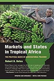 Markets and States in Tropical Africa: The Political Basis of Agricultural Policies
