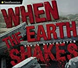 When the Earth Shakes: Earthquakes, Volcanoes, and Tsunamis (Smithsonian)