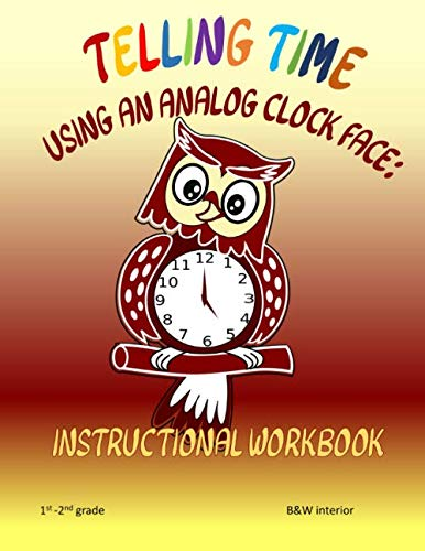 Telling Time Using An Analog Clock Face: Instructional Workbook (Telling Time To The Half Hour Activities)