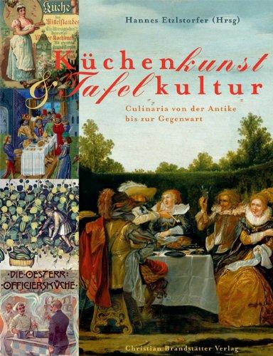 Küchenkunst & Tafelkultur: Kulinarische Zeugnisse aus acht Jahrhunderten