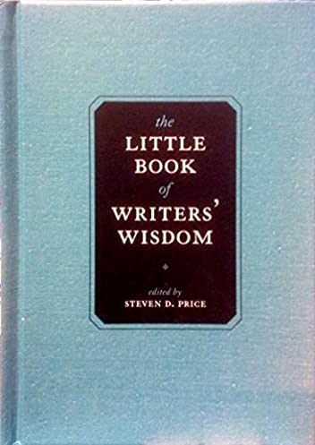 The Little Book of Writer's Wisdom - Steven D. Price