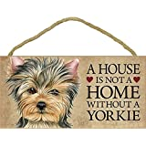 "A House Is Not A Home Without A Yorkie - 5""x10"" Wooden Sign"