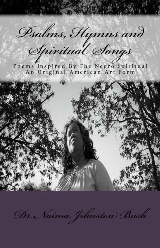 Psalms, Hymns and Spiritual Songs: Poems Inspired By The Negro Spiritual