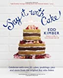 Say It With Cake: Celebrate with Over 80 Cakes, Puddings, Pies and More from the original Boy Who Bakes Winner of BBC2's Great British Bake Off