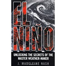 El Nino: Unlocking the secrets of the master weather-maker by J.M. Nash (2002-04-26)