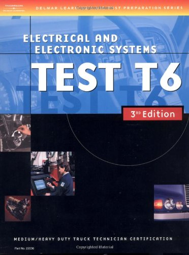 ASE Medium/Heavy Duty Truck Test Prep Manuals, 3E T6: Electrical and Electronic Systems (Delmar Learning's Ase Test Prep Series)
