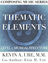 THEMATIC ELEMENTS: LEVEL 1: THE STRUCTURE OF MUSIC (COMPOSING MUSIC SERIES - THEME)