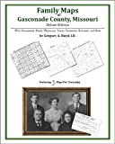 Family Maps of Gasconade County, Missouri, Deluxe Edition : With Homesteads, Roads, Waterways, Towns, Cemeteries, Railroads, and More, Boyd, Gregory A., 1420314785