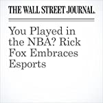 You Played in the NBA? Rick Fox Embraces Esports | Sarah E. Needleman