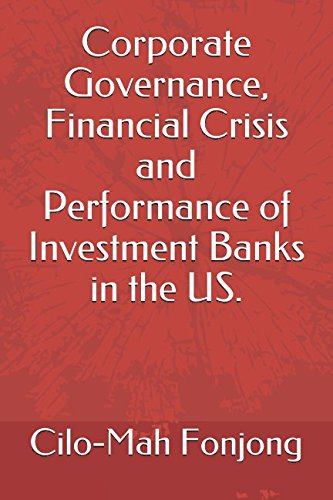 Corporate Governance  Financial Crisis And Performance Of Investment Banks In The Us